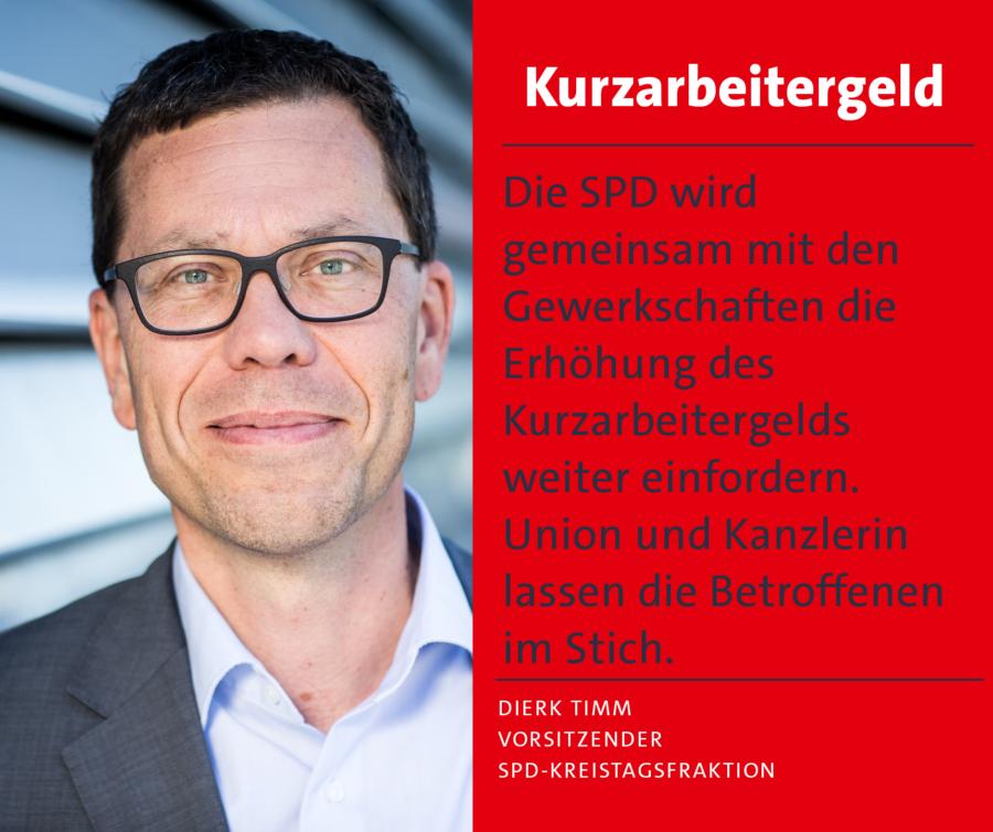 Dierk Timm: Die SPD wird gemeinsam mit den Gewerkschaften die Erhöhung des Kurzarbeitergelds weiter einfordern.